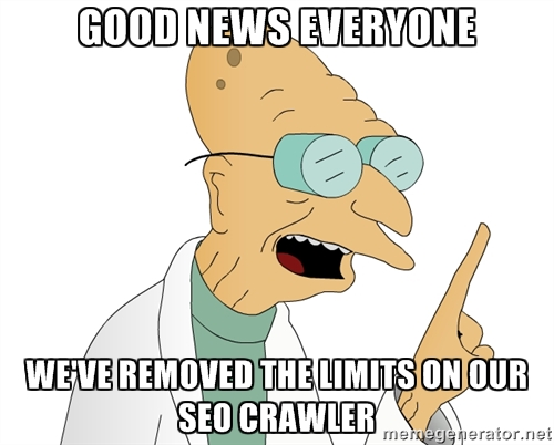 Good news everyone, we've removed the crawl limits on our SEO crawler